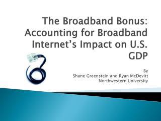 The Broadband Bonus:  Accounting for Broadband Internet's Impact on U.S. GDP