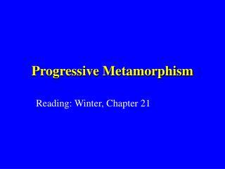 Progressive Metamorphism