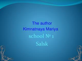 The author  Kimnatnaya Mariya  school  № 1 Salsk