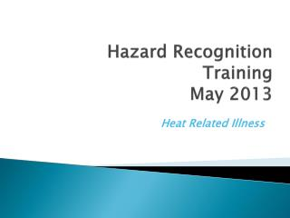 Hazard Recognition Training  May 2013