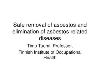 Safe removal of asbestos and elimination of asbestos related diseases