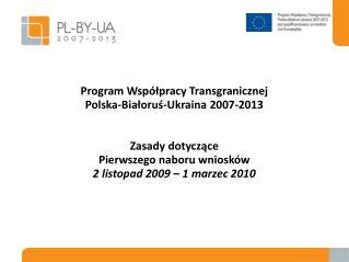 Program Współpracy  Transgranicznej Polska-Białoruś-Ukraina 2007-2013 Zasady dotyczące