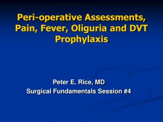Peri-operative Assessments, Pain, Fever, Oliguria and DVT Prophylaxis