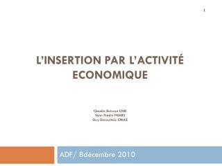 L'INSERTION PAR L'ACTIVITÉ ECONOMIQUE Claudie Buisson CNEI Yann Fradin FNARS Guy Decourteix CNIAE