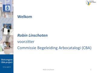 Welkom Robin Linschoten voorzitter Commissie Begeleiding  Arbocatalogi  (CBA)