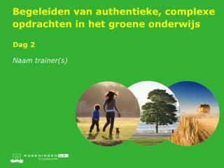 Begeleiden van authentieke, complexe opdrachten in het groene onderwijs
