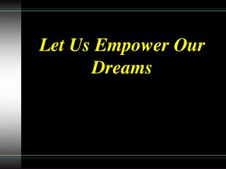 Let Us Empower Our Dreams