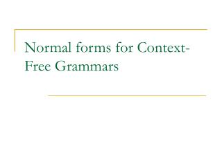 Normal forms for Context-Free Grammars