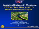 Engaging Students in Wisconsin UW-Eau Claire Pilots AASCU s American Democracy Project