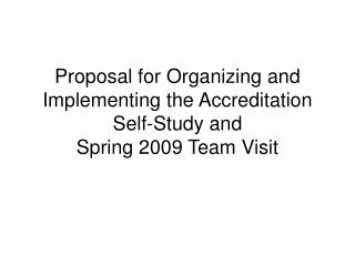 Proposal for Organizing and Implementing the Accreditation Self-Study and  Spring 2009 Team Visit