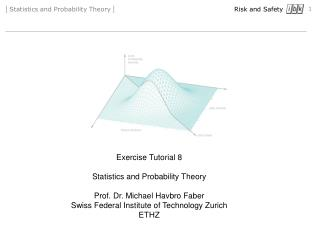 Exercise Tutorial 8 Statistics and Probability Theory Prof. Dr. Michael Havbro Faber