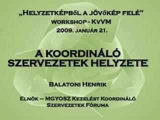 """""""Helyzetképből a jövőkép felé"""" workshop - KvVM  2009. január 21."""