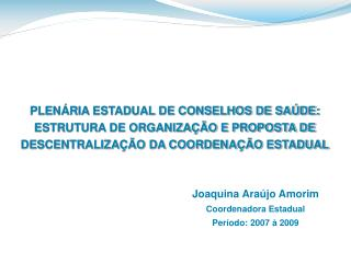 Joaquina Araújo Amorim Coordenadora Estadual Período: 2007 à 2009