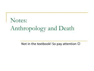 Notes:  Anthropology and Death