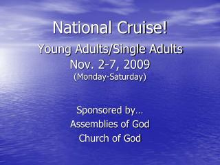 National Cruise! Young Adults/Single Adults Nov. 2-7, 2009 (Monday-Saturday)