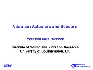 Vibration Actuators and Sensors   Professor Mike Brennan   Institute of Sound and Vibration Research University of South