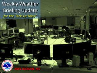 "Weekly Weather Briefing Update for the ""Ark-La-Miss"""