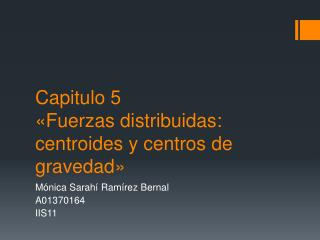 Capitulo 5 «Fuerzas distribuidas:  centroides  y centros de gravedad»