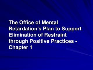 The Office of Mental Retardation s Plan to Support Elimination of Restraint through Positive Practices - Chapter 1