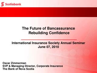 Oscar Zimmerman SVP & Managing Director, Corporate Insurance The Bank of Nova Scotia