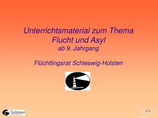 Unterrichtsmaterial zum Thema Flucht und Asyl ab 9. Jahrgang  Flüchtlingsrat Schleswig-Holsten