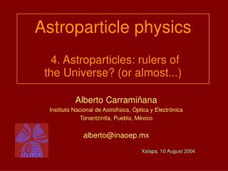 Astroparticle physics 4. Astroparticles: rulers of  the Universe? (or almost...)