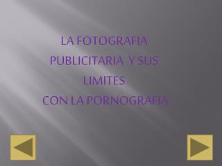 LA FOTOGRAFIA PUBLICITARIA  Y SUS  LIMITES  CON LA PORNOGRAFIA