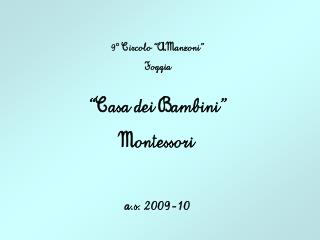 """9° Circolo """"A.Manzoni"""" Foggia """"Casa dei Bambini"""" Montessori a.s. 2009-10"""