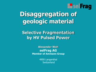Disaggregation  of  geologic material Selective Fragmentation  by HV Pulsed Power Alexander Weh