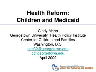 Cindy Mann Georgetown University  Health Policy Institute Center for Children and Families