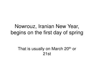 Nowrouz, Iranian New Year, begins on the first day of spring