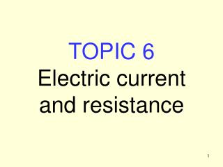 TOPIC 6 Electric current and resistance