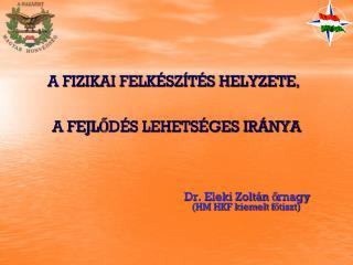 A FIZIKAI FELKÉSZÍTÉS HELYZETE ,  A FEJLŐDÉS LEHETSÉGES IRÁNYA Dr. Eleki Zoltán őrnagy