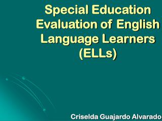 Special Education Evaluation of English Language Learners ELLs