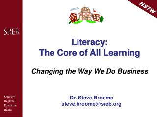 Literacy: The Core of All Learning Changing the Way We Do Business