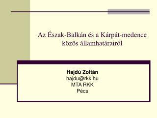Az �szak-Balk�n �s a K�rp�t-medence k�z�s �llamhat�rair�l