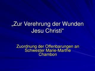 """""""Zur Verehrung der Wunden Jesu Christi"""""""