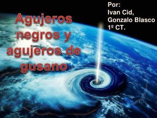 Por : Ivan Cid, Gonzalo  Blasco 1º CT.