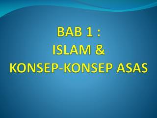 BAB 1 : ISLAM &  KONSEP-KONSEP ASAS