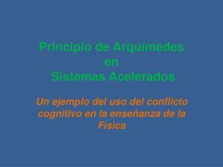 Principio de Arquímedes en  Sistemas Acelerados