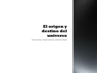 El origen y destino del universo