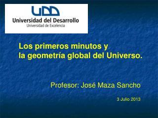 Los  primeros minutos  y la  geometría  global del Universo.