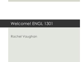 Welcome! ENGL 1301