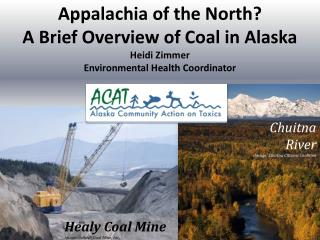 Appalachia of the North? A Brief Overview of Coal in Alaska Heidi Zimmer