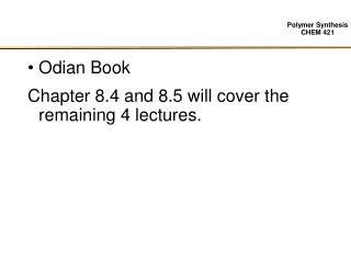 Odian Book Chapter 8.4 and 8.5 will cover the remaining 4 lectures.
