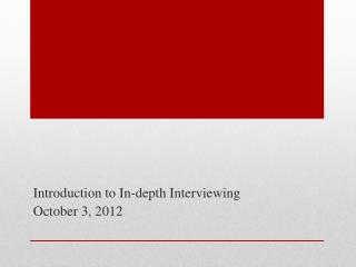 Introduction to In-depth Interviewing October 3, 2012