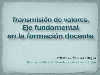 Transmisión de valores.  Eje fundamental  en la formación docente