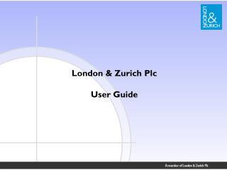 London & Zurich Plc User Guide