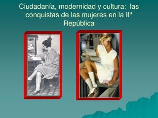 Ciudadanía, modernidad y cultura:  las conquistas de las mujeres en la IIª República