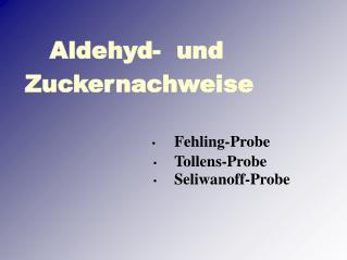 Aldehyd-  und Zuckernachweise  •   Fehling-Probe •  Tollens-Probe
